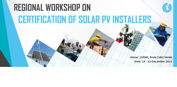 REGIONAL VALIDATION WORKSHOP ON CERTIFICATION OF SOLAR PV IINSTALLERS IN ECOWAS